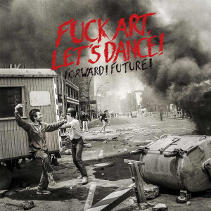 Fuck Art, Lets Dance! - FORWARD! FUTURE! CD Album